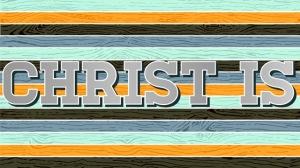 Christ Is2
